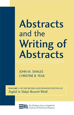 Abstracts and the Writing of Abstracts By Swales, John M./ Feak, Christine B.