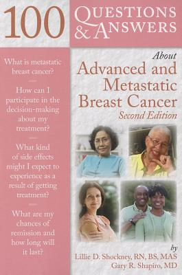 100 Questions & Answers About Advanced and Metastatic Breast Cancer By Shockney, Lillie D., R. N./ Shapiro, Gary R., M.D.